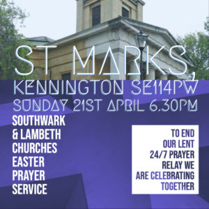 Easter Prayer Service To conclude 24/7 Lent Prayer Relay with Southwark & Lambeth Churches @ St Marks