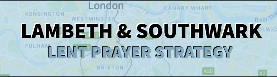 Southwark & Lambeth 24/7 Lent Prayer Relay