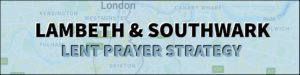 Southwark & Lambeth 24/7 Lent Prayer Relay @ Southwark & Lambeth hurches